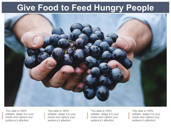 Give Food To Feed Hungry People Ppt Powerpoint Presentation Topics