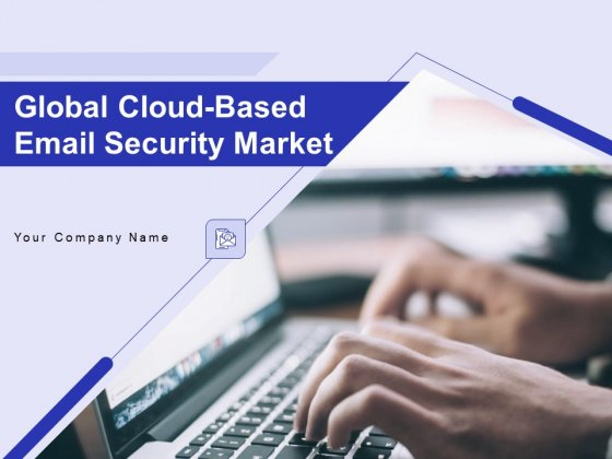 Global Cloud Based Email Security Market Ppt PowerPoint Presentation Complete Deck With Slides