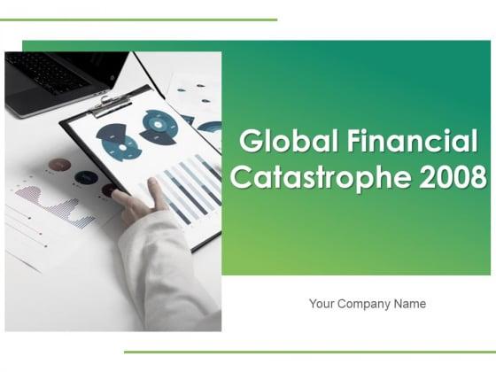 Global_Financial_Catastrophe_2008_Ppt_PowerPoint_Presentation_Complete_Deck_With_Slides_Slide_1