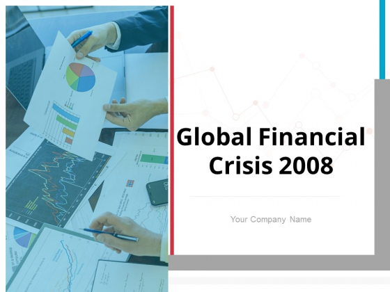 Global Financial Crisis 2008 Ppt PowerPoint Presentation Complete Deck With Slides