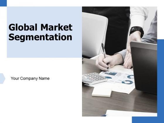 Global Market Segmentation Ppt PowerPoint Presentation Complete Deck With Slides