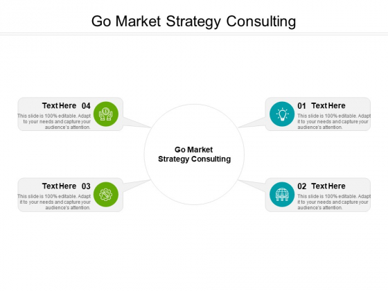 Go Market Strategy Consulting Ppt PowerPoint Presentation Pictures Guidelines Cpb Pdf