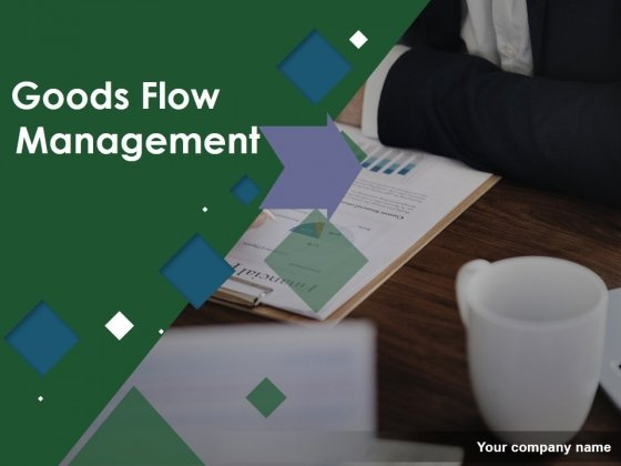 Goods Flow Management Ppt PowerPoint Presentation Complete Deck With Slides