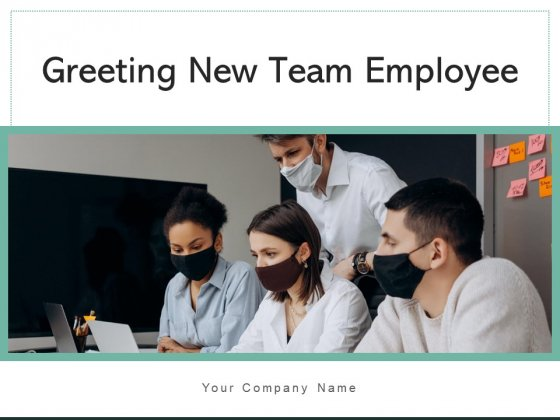 Greeting New Team Employee Organization Induction Ppt PowerPoint Presentation Complete Deck