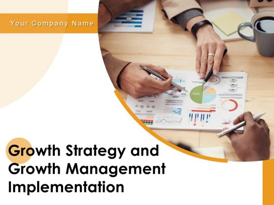 Growth Strategy And Growth Management Implementation Ppt PowerPoint Presentation Complete Deck With Slides