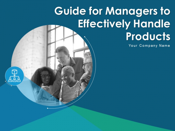 Guide For Managers To Effectively Handle Products Ppt PowerPoint Presentation Complete Deck With Slides