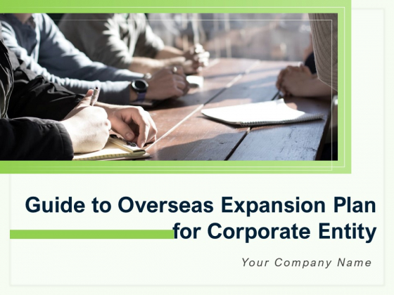 Guide To Overseas Expansion Plan For Corporate Entity Ppt PowerPoint Presentation Complete Deck With Slides