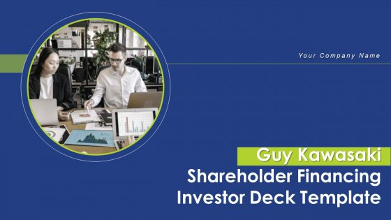 Guy Kawasaki Shareholder Financing Investor Deck Template Ppt PowerPoint Presentation Complete With Slides