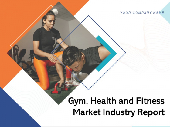Gym Health And Fitness Market Industry Report Ppt PowerPoint Presentation Complete Deck With Slides
