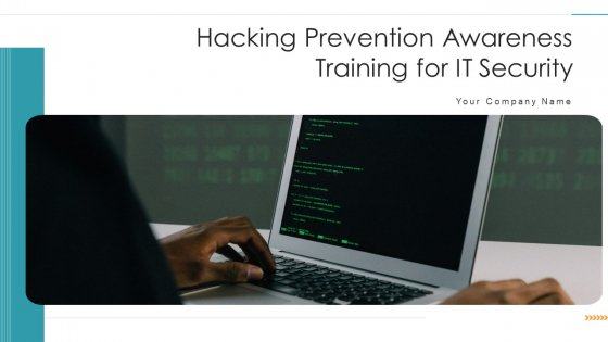 Hacking Prevention Awareness Training For IT Security Ppt PowerPoint Presentation Complete Deck With Slides