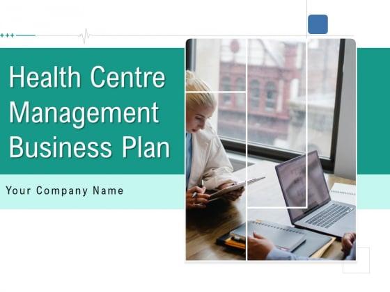 Health Centre Management Business Plan Ppt PowerPoint Presentation Complete Deck With Slides