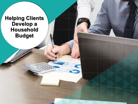 Helping Clients Develop A Household Budget Ppt PowerPoint Presentation Complete Deck With Slides