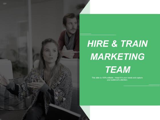 Hire And Train Marketing Team Ppt PowerPoint Presentation Ideas Design Inspiration