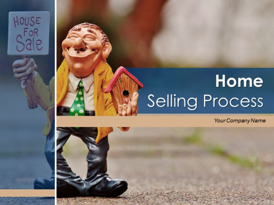 Home Selling Process Strategy Management Ppt PowerPoint Presentation Complete Deck