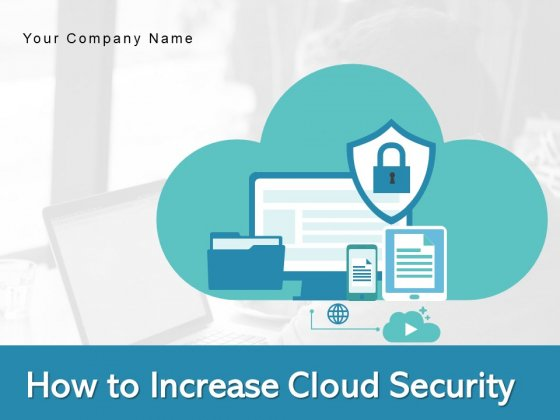 How To Increase Cloud Security Threats Ppt PowerPoint Presentation Complete Deck