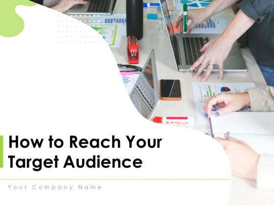 How To Reach Your Target Audience Ppt PowerPoint Presentation Complete Deck With Slides