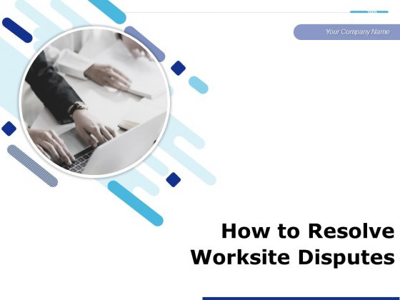 How To Resolve Worksite Disputes Ppt PowerPoint Presentation Complete Deck With Slides