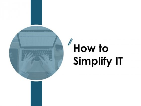 How To Simplify IT Ppt PowerPoint Presentation Gallery Graphic Images
