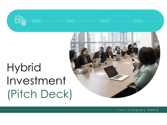 Hybrid Investment Pitch Deck Ppt PowerPoint Presentation Complete Deck With Slides