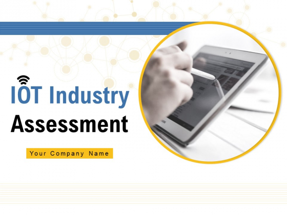 IOT Industry Assessment Ppt PowerPoint Presentation Complete Deck With Slides
