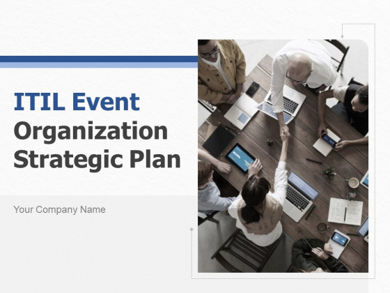 ITIL Event Organization Strategic Plan Ppt PowerPoint Presentation Complete Deck With Slides