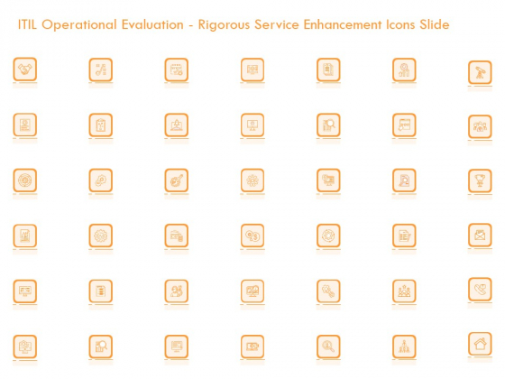 ITIL Operational Evaluation Rigorous Service Enhancement Icons Slide Ppt PowerPoint Presentation Show Format PDF