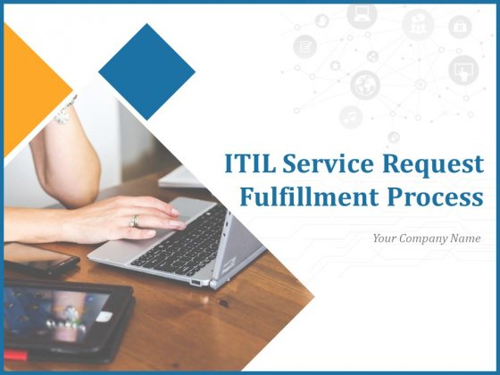 ITIL Service Request Fulfillment Process Ppt PowerPoint Presentation Complete Deck With Slides