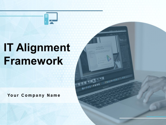 IT Alignment Framework Ppt PowerPoint Presentation Complete Deck With Slides