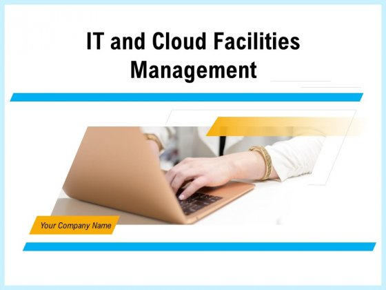 IT And Cloud Facilities Management Ppt PowerPoint Presentation Complete Deck With Slides