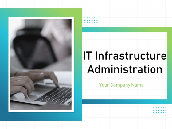 IT Infrastructure Administration Ppt PowerPoint Presentation Complete Deck With Slides