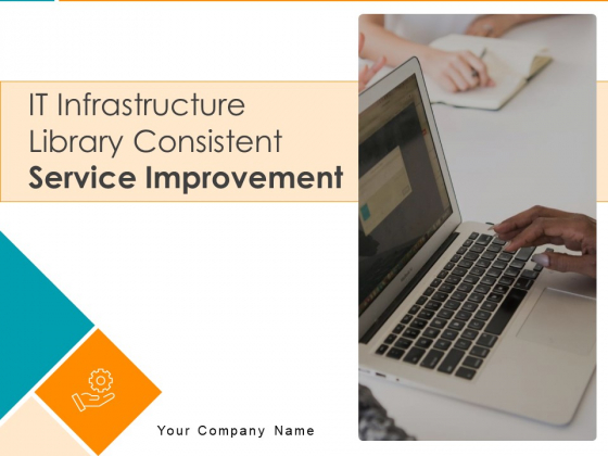IT Infrastructure Library Consistent Service Improvement Ppt PowerPoint Presentation Complete Deck With Slides