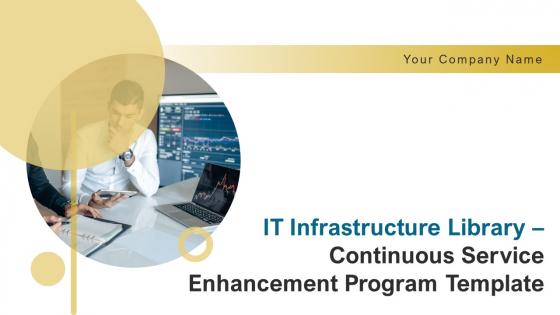 IT Infrastructure Library Continuous Service Enhancement Program Template Ppt PowerPoint Presentation Complete Deck With Slides
