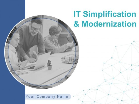 IT Simplification And Modernization Ppt PowerPoint Presentation Complete Deck With Slides