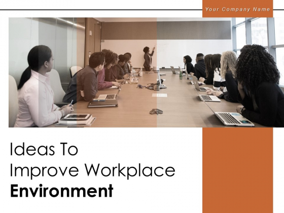 Ideas To Improve Workplace Environment Performance Employee Business Ppt PowerPoint Presentation Complete Deck