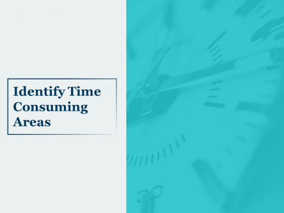 Identify Time Consuming Areas Ppt PowerPoint Presentation Show Microsoft