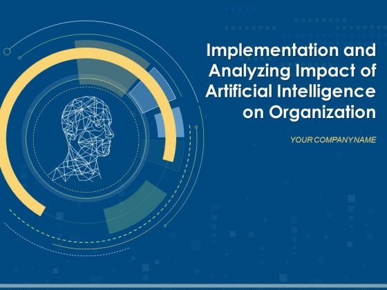 Implementation And Analyzing Impact Of Artificial Intelligence On Organization Ppt PowerPoint Presentation Complete Deck With Slides