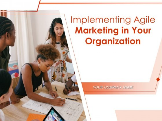 Implementing Agile Marketing In Your Organization Ppt PowerPoint Presentation Complete Deck With Slides