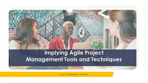 Implying Agile Project Management Tools And Techniques Ppt PowerPoint Presentation Complete With Slides