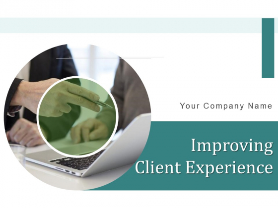 Improving Client Experience Ppt PowerPoint Presentation Complete Deck With Slides