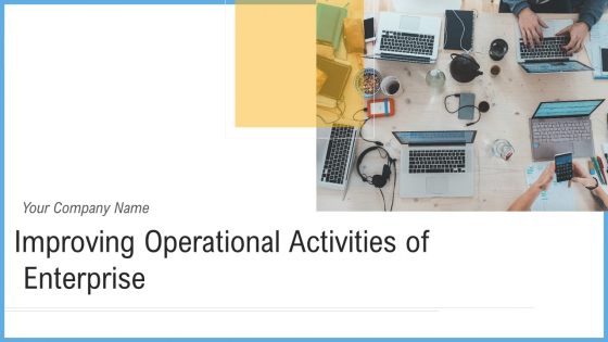 Improving Operational Activities Enterprise Ppt PowerPoint Presentation Complete With Slides