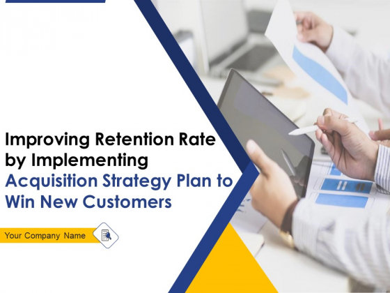Improving Retention Rate By Implementing Acquisition Strategy Plan To Win New Customers Ppt PowerPoint Presentation Complete Deck With Slides