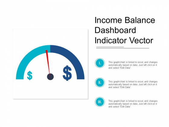 Income Balance Dashboard Indicator Vector Ppt PowerPoint Presentation Professional Diagrams