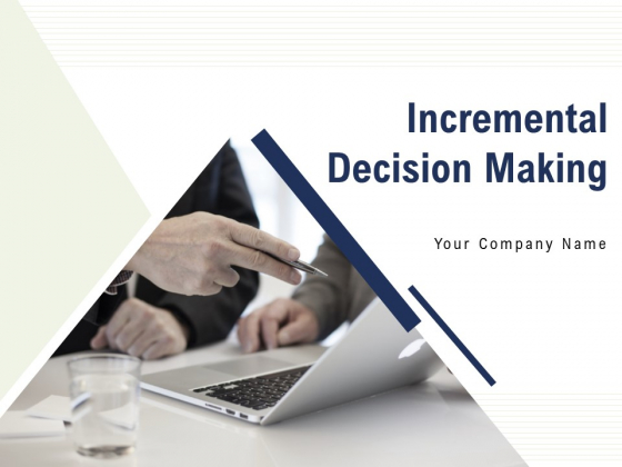 Incremental Decision Making Ppt PowerPoint Presentation Complete Deck With Slides