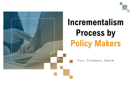 Incrementalism Process By Policy Makers Ppt PowerPoint Presentation Complete Deck With Slides