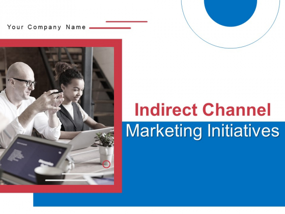 Indirect Channel Marketing Initiatives Ppt PowerPoint Presentation Complete Deck With Slides