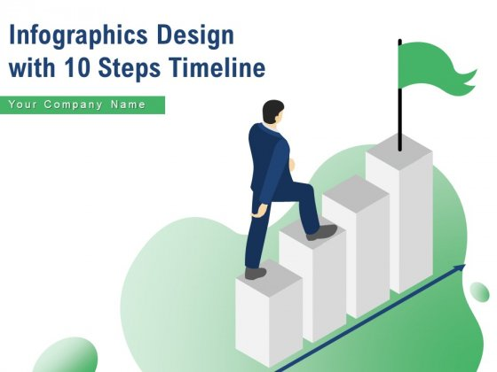 Infographics Design With 10 Steps Timeline Growth Expansion Testing Ppt PowerPoint Presentation Complete Deck