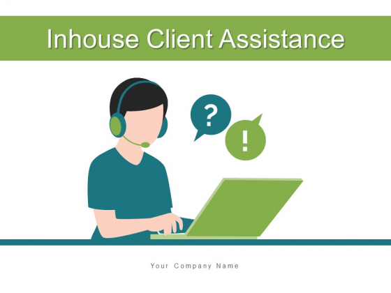 Inhouse Client Assistance Customer Responsibilities Ppt PowerPoint Presentation Complete Deck