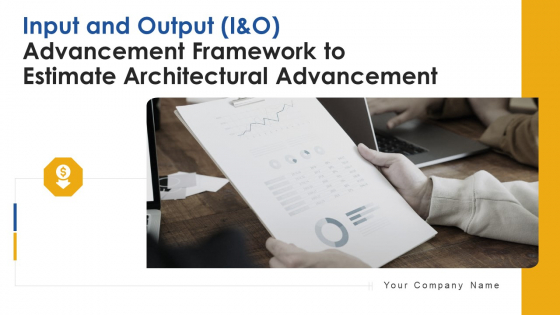 Input_And_Output_I_And_O_Advancement_Framework_To_Estimate_Architectural_Advancement_Ppt_PowerPoint_Presentation_Complete_Deck_With_Slides_Slide_1