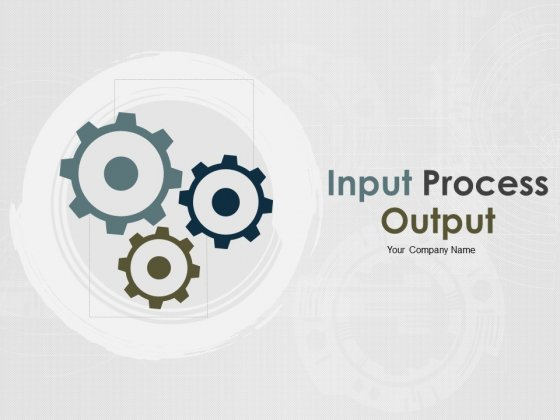 Input Process Output Ppt PowerPoint Presentation Complete Deck With Slides