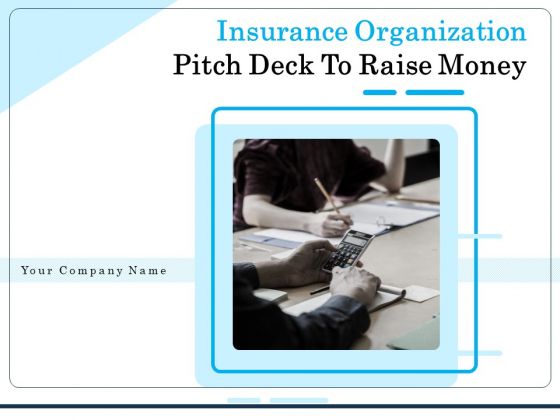 Insurance Organization Pitch Deck To Raise Money Ppt PowerPoint Presentation Complete Deck With Slides